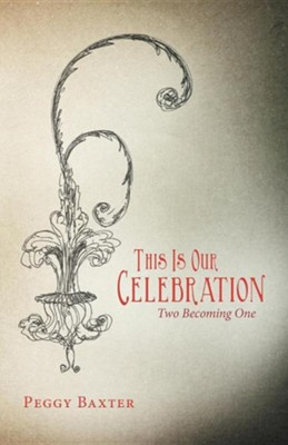 This Is Our Celebration: Two Becoming One  -     By: Peggy Baxter