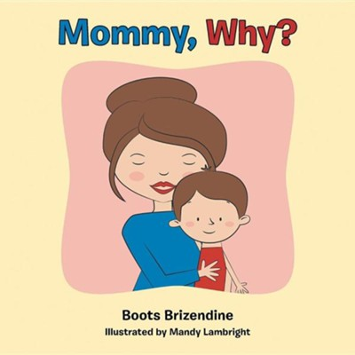 Mommy, Why?  -     By: Boots Brizendine
