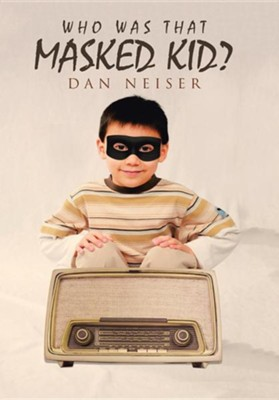 Who Was That Masked Kid?  -     By: Dan Neiser