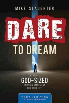 Dare to Dream: Creating a God Sized Mission Statement for Your Life - Youth Study Edition  -     By: Mike Slaughter