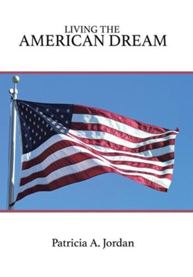 Living the American Dream  -     By: Patricia A. Jordan