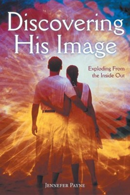 Discovering His Image: Exploding from the Inside Out  -     By: Jennefer Payne