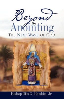 Beyond The Anointing: The Next Wave Of God  -     By: Otis G. Rankin Jr.