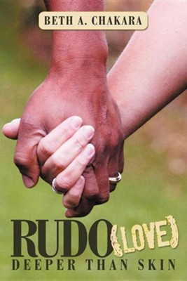 Rudo (Love): Deeper Than Skin  -     By: Beth A. Chakara