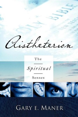 Aistheterion (The Spiritual Senses)  -     By: Gary Maner