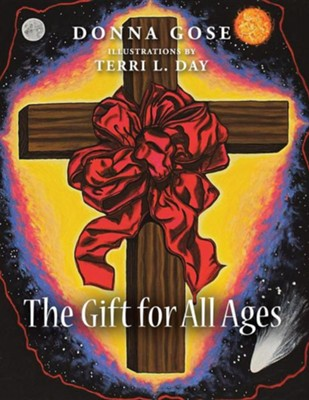 The Gift for All Ages  -     By: Donna Gose, Terri L. Day