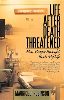 Life After Death Threatened: How Prayer Brought Back My Life  -     By: Maurice J. Robinson