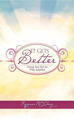 It Gets Better: Things Are Not As They Appear  -     By: Rozanna M. Cherry