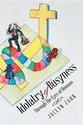 Idolatry of Busyness: Through the Eyes of Romans  -     By: Jaclyn Zahn