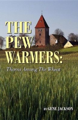 The Pew Warmers: Thorns Among The Wheat  -     By: Gene Jackson