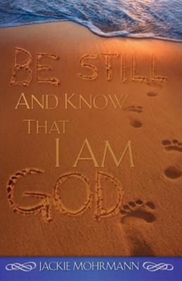 Be Still and Know That I Am God  -     By: Jackie Mohrmann