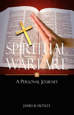 Spiritual Warfare: A Personal Journey  -     By: James B. Motley