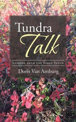 Tundra Talk: Lessons from the Berry Patch  -     By: Doris Van Amburg