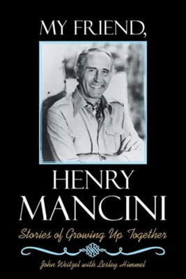 My Friend, Henry Mancini: Stories of Growing Up Together  -     By: John Weitzel, Lesley Himmel