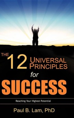 The 12 Universal Principles for Success  -     By: Paul B. Lam