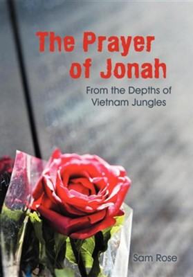 The Prayer of Jonah: From the Depths of Vietnam Jungles  -     By: Sam Rose