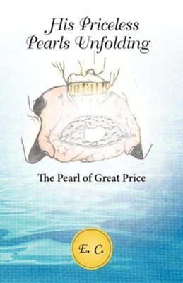 His Priceless Pearls Unfolding: The Pearl of Great Price  -