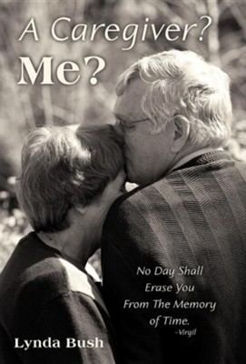 A Caregiver? Me?  -     By: Lynda Bush
