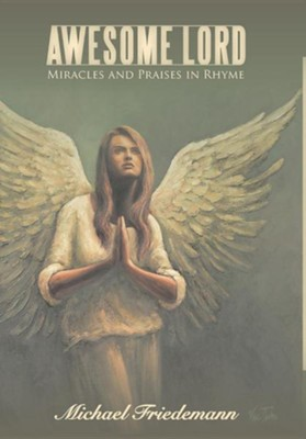 Awesome Lord: Miracles and Praises in Rhyme  -     By: Michael Friedemann