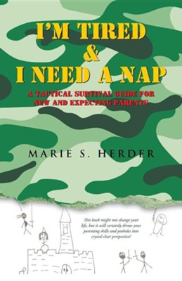 I'm Tired & I Need a Nap: A Tactical Survival Guide for New and Expecting Parents  -     By: Marie S. Herder