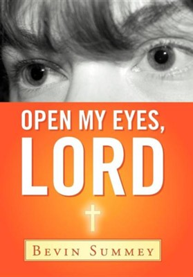 Open My Eyes, Lord  -     By: Bevin Summey