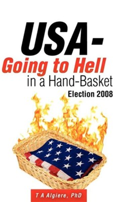 USA - Going to Hell in a Hand-Basket  -     By: T.A. Algiere