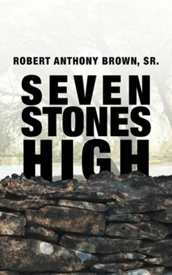 Seven Stones High  -     By: Robert Anthony Brown Sr.