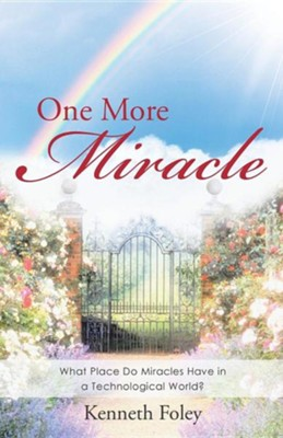 One More Miracle: What Place Do Miracles Have in a Technological World?  -     By: Kenneth Foley