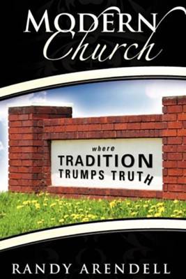 Modern Church: Where Tradition Trumps Truth  -     By: Randy Arendell