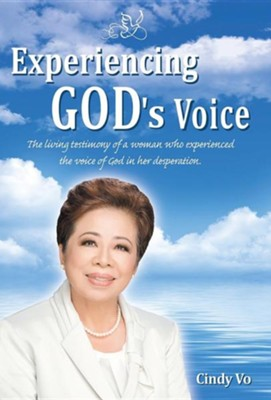 Experiencing God's Voice: The Living Testimony of a Woman Who Experienced the Voice of God in Her Desperation.  -     By: Cindy Vo