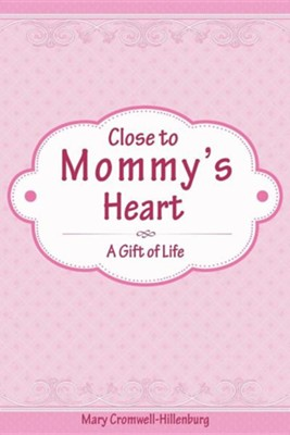Close to Mommy's Heart  -     By: Mary Cromwell-Hillenburg