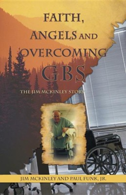 Faith, Angels and Overcoming GBS: The Jim McKinley Story  -     By: Jim McKinley, Paul Funk Jr.