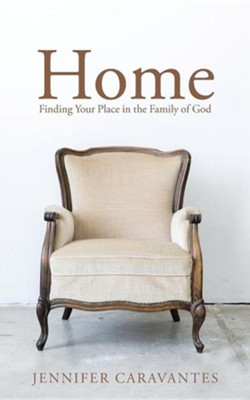 Home: Finding Your Place in the Family of God  -     By: Jennifer Caravantes