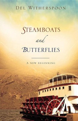 Steamboats And Butterflies: A New Beginning  -     By: Del Witherspoon