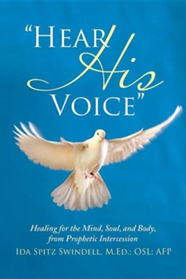 Hear His Voice: Healing for the Mind, Soul, and Body, from Prophetic Intercession  -     By: Ida Spitz Swindell M.Ed.