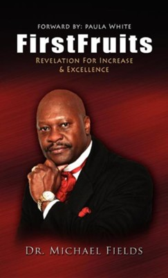 Firstfruits: Revelation for Increase & Excellence  -     By: Michael Fields