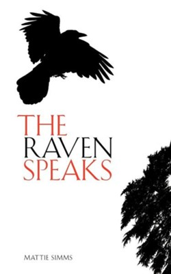 The Raven Speaks  -     By: Mattie Simms