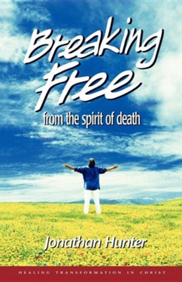 Breaking Free from the Spirit of Death  -     By: Jonathan Hunter