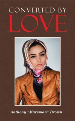 Converted by Love  -     By: Anthony (Marsman) Brown