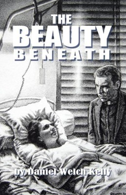 The Beauty Beneath  -     By: Daniel Welch Kelly