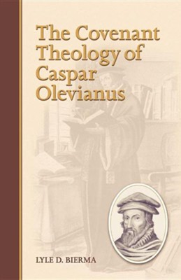 The Covenant Theology of Caspar Olevianus  -     By: Lyle D. Bierma