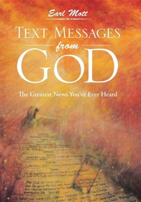 Text Messages from God: The Greatest News You've Ever Heard  -     By: Earl Mott