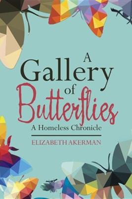 A Gallery of Butterflies: A Homeless Chronicle  -     By: Elizabeth Akerman