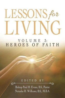 Lessons for Living: Volume 3: Heroes of Faith  -     By: Paul H. Evans