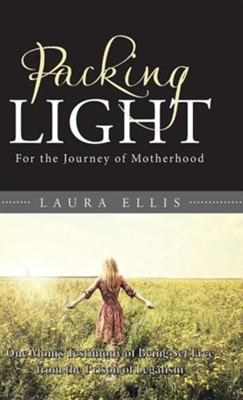 Packing Light: For the Journey of Motherhood  -     By: Laura Ellis