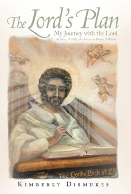 The Lord's Plan: My Journey with the Lord a Choice, a Child, an Answer to Prayer, a Witness  -     By: Kimberly Dismukes