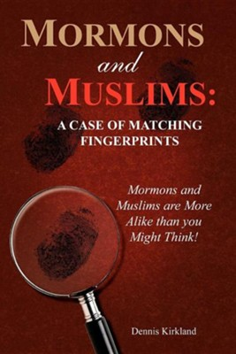 Mormons And Muslims: A Case Of Matching Fingerprints Mormons And Muslims Are More Alike Than You Might Think  -     By: Dennis Kirkland
