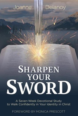 Sharpen Your Sword: A Seven-Week Devotional Study to Walk Confidently in Your Identity in Christ  -     By: Joanne Delanoy