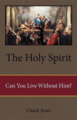 The Holy Spirit: Can You Live Without Him?  -     By: Chuck Jones