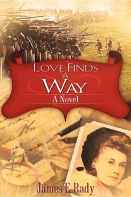 Love Finds A Way: A Novel  -     By: James E. Rady